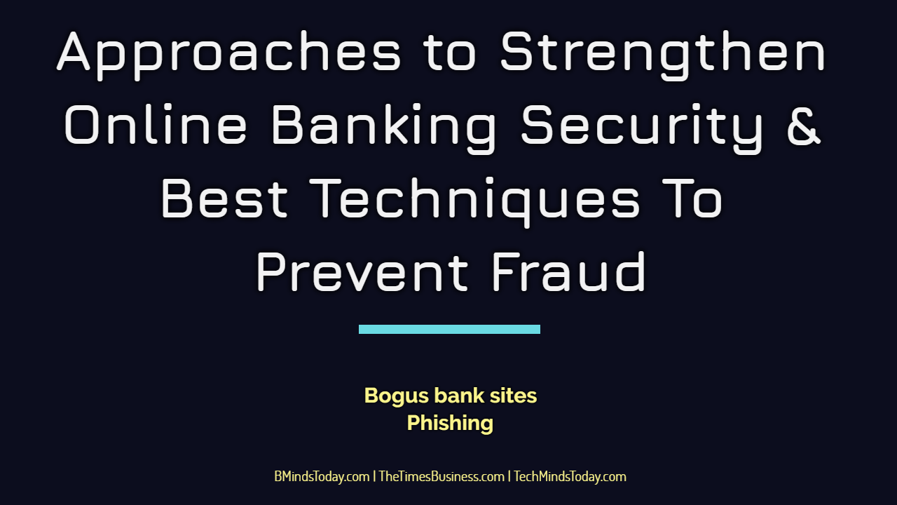 Approaches to Strengthen Online Banking Security & Best Techniques To Prevent Fraud online banking security Approaches to Strengthen Online Banking Security & Best Techniques To Prevent Fraud Approaches to Strengthen Online Banking Security Best Techniques To Prevent Fraud