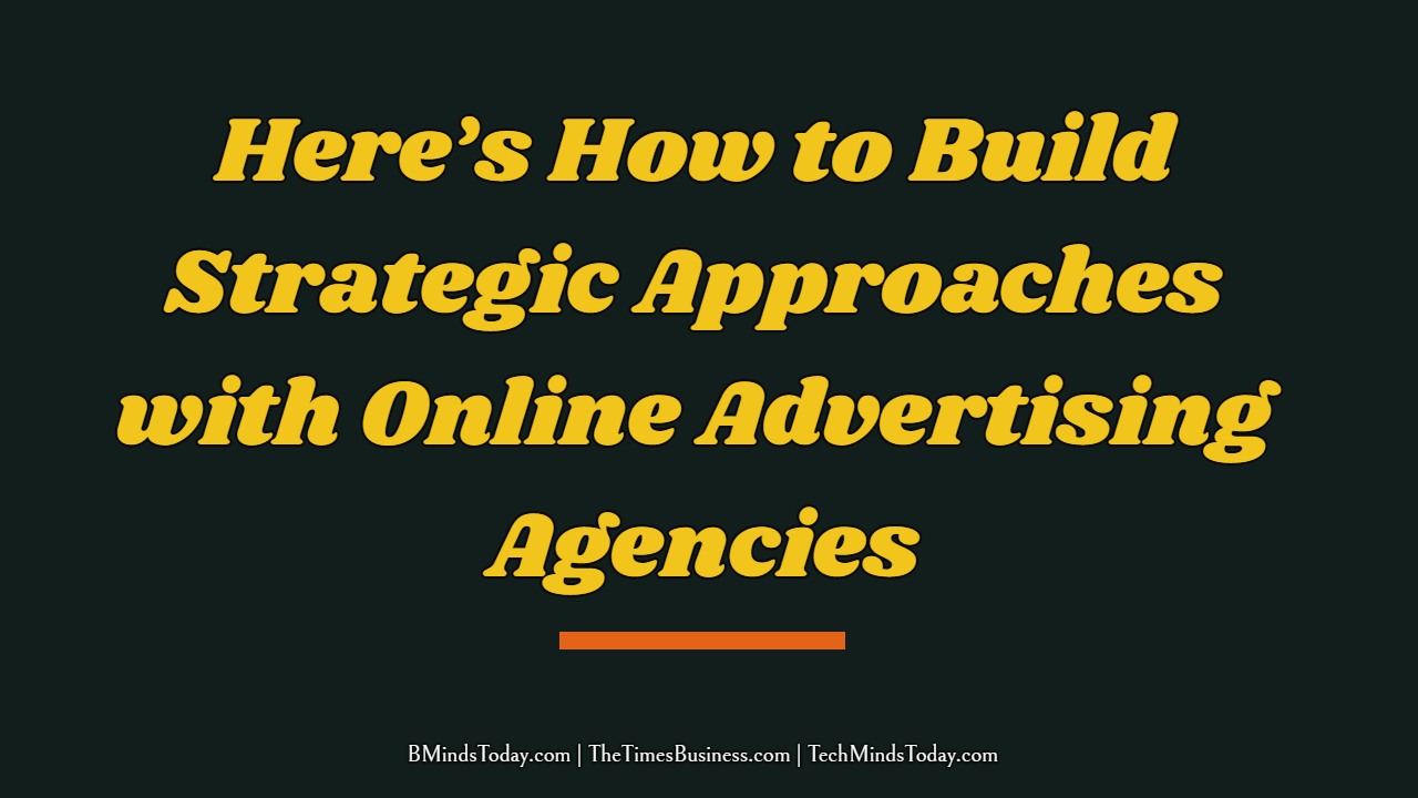 Here's How to Build Strategic Approaches with Online Advertising Agencies online advertising companies Here's How to Build Strategic Approaches with Online Advertising Agencies Here   s How to Build Strategic Approaches with Online Advertising Agencies