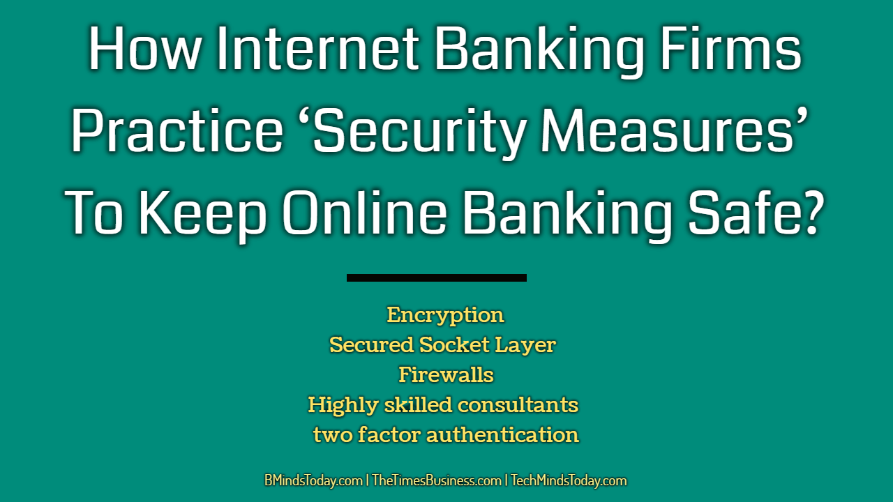 How Internet Banking Firms Practice 'Security Measures' To Keep Online Banking Safe internet banking How Internet Banking Firms Practice Security Measures To Keep Online Banking Safe How Internet Banking Firms Practice    Security Measures    To Keep Online Banking Safe