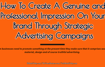business knowledge Business Knowledge Centre With Free Resources and Tools How To Create A Genuine and Professional Impression On Your Brand Through Strategic Advertising Campaigns 341x220