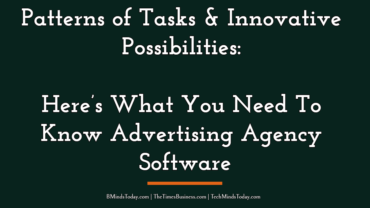 Patterns of Tasks & Innovative Possibilities: Here's What You Need To Know Advertising Agency Software advertising agency software Patterns of Tasks & Innovative Possibilities: Here's What You Need To Know About Advertising Agency Software Patterns of Tasks Innovative Possibilities  Here   s What You Need To Know Advertising Agency Software