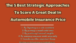 The 5 Best Strategic Approaches To Score A Great Deal In Automobile Insurance Price automobile The Key Factors A Buyer Must Consider When Choosing An Automobile Finance Firm Online The 5 Best Strategic Approaches To Score A Great Deal In Automobile Insurance Price 150x84