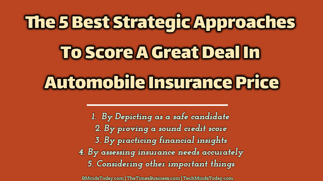The 5 Best Strategic Approaches To Score A Great Deal In Automobile Insurance Price automobile insurance The 5 Best Strategic Approaches To Score A Great Deal In Automobile Insurance Price The 5 Best Strategic Approaches To Score A Great Deal In Automobile Insurance Price