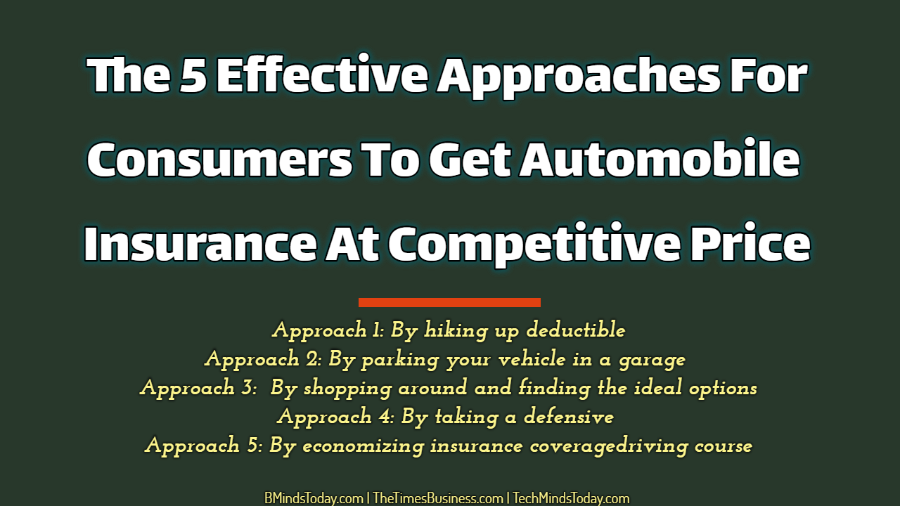 The 5 Effective Approaches For Consumers To Get Automobile Insurance At Competitive Price automobile insurance The 5 Effective Approaches For Consumers To Get Automobile Insurance At Competitive Price The 5 Effective Approaches For Consumers To Get Automobile Insurance At Competitive Price