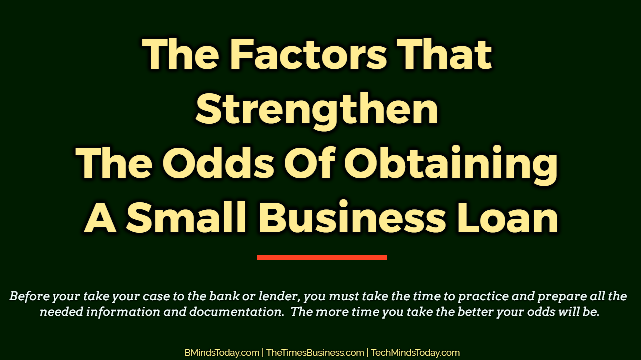The Factors That Strengthen The Odds Of Obtaining A Small Business Loan The Factors That Strengthen The Odds Of Obtaining A Small Business Loan The Factors That Strengthen The Odds Of Obtaining A Small Business Loan The Factors That Strengthen The Odds Of Obtaining A Small Business Loan