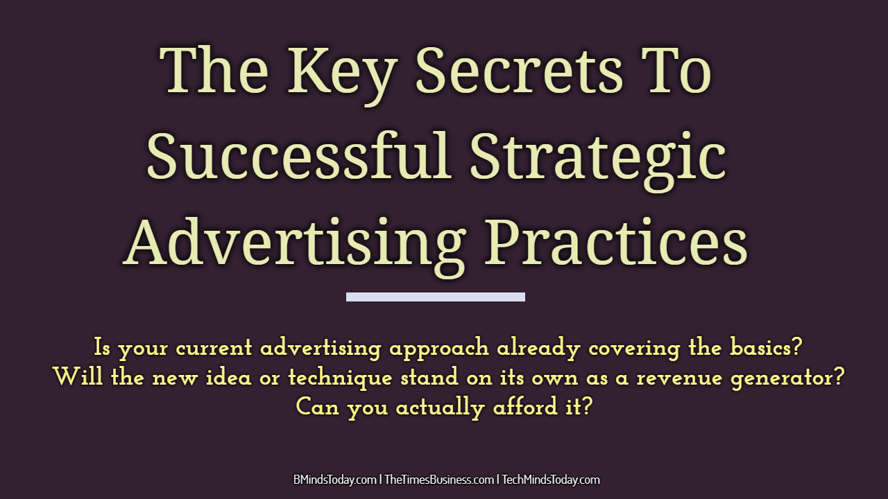The Key Secrets To Successful Strategic Advertising Practices strategic advertising The Key Secrets To Successful Strategic Advertising Practices The Key Secrets To Successful Strategic Advertising Practices