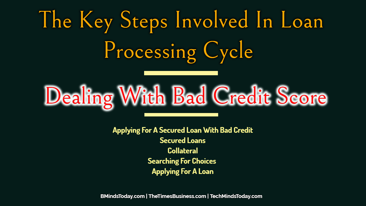 The Key Steps Involved In Loan Processing Cycle | Dealing With Bad Credit Score loan processing The Key Steps Involved In Loan Processing Cycle | Dealing With Bad Credit Score The Key Steps Involved In Loan Processing Cycle