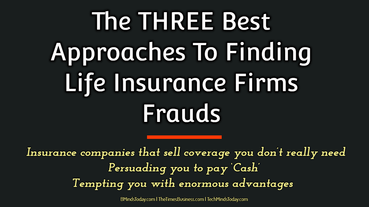 life insurance The THREE Best Approaches To Finding Life Insurance Firms Frauds The THREE Best Approaches To Finding Life Insurance Firms Frauds