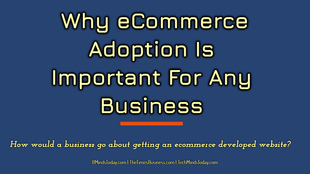 Why eCommerce Adoption Is Important For Any Business ecommerce Why eCommerce Adoption Is Important For Any Business Why eCommerce Adoption Is Important For Any Business